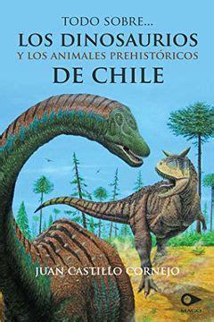 Todo sobre los dinosaurios y los animales prehistóricos de Chile
