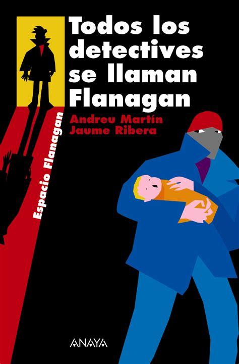 Todos Los Detectives Se Llaman Flanagan Literatura Juvenil A Partir De 12 Anos Flanagan