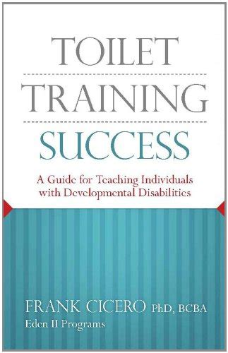 Toilet Training Success A Guide For Teaching Individuals With Developmental Disabilities