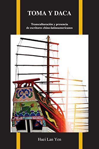 Toma y Daca: Transculturacion y Presencia de Escritores Chino-Latinoamericanos (Purdue Studies in Romance Literatures)