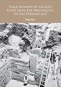 Tomb Security In Ancient Egypt From The Predynastic To The Pyramid Age Archaeopress Egyptology