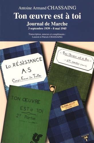 Ton Oeuvre Est A Toi Journal De Marche 3 Septembre 1939 8 Mai 1945