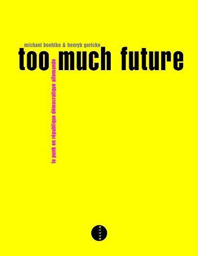 Too Much Future Le Punk En Republique Democratique Allemande