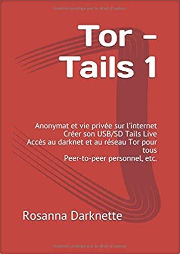 Tor Tails 1 Anonymat Et Vie Privee Sur L Internet Creer Son Usb Sd Tails Live Acces Au Darknet Et Au Reseau Tor Pour Tous Peer To Peer Personnel Etc