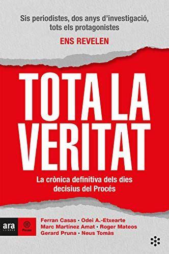 Tota La Veritat La Cronica Definitiva Dels Dies Decisius Del Proces Ara Pausa