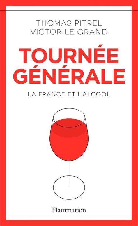 Tournee Generale La France Et L Alcool Documents Temoignages Et Essais D Actualite