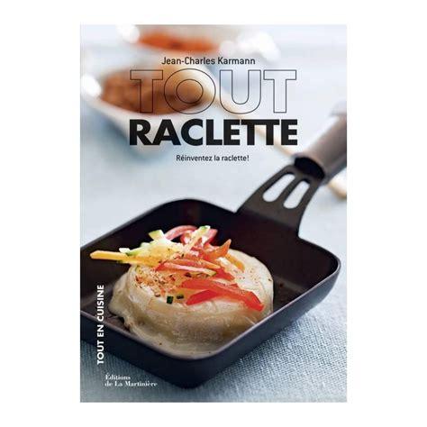 Tout Raclette Reinventez La Raclette