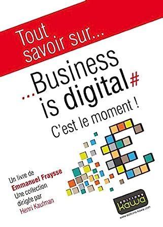 Tout Savoir Sur Business Is Digital C Est Le Moment
