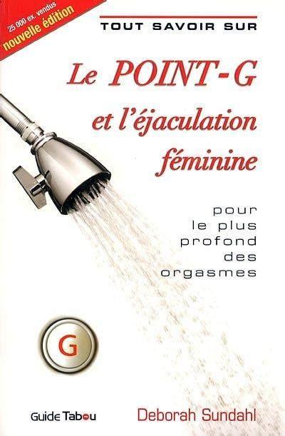 Tout Savoir Sur Le Point G Et L Ejaculation Feminine