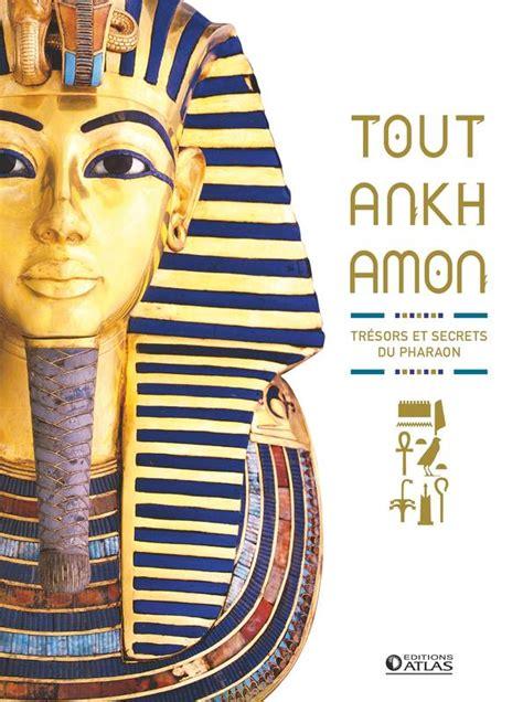 Toutankhamon Tresors Et Secrets Du Pharaon
