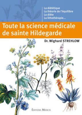 Toute La Science Medicale De Sainte Hildegarde