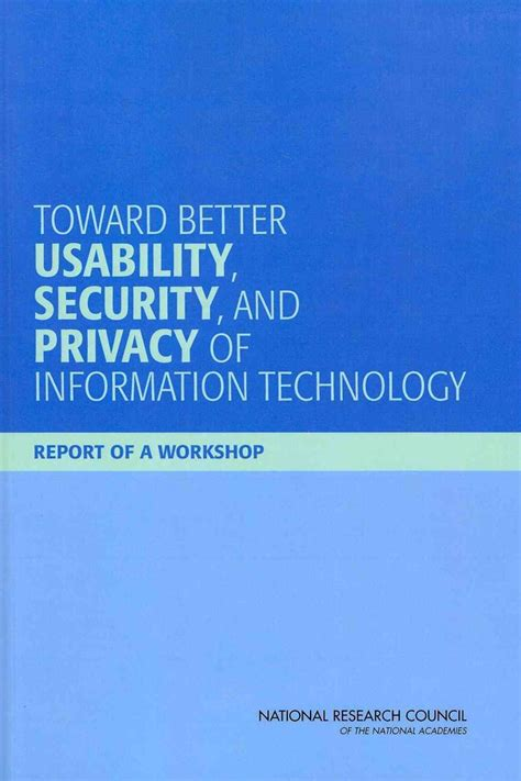 Toward Better Usability Security And Privacy Of Information Technology Report Of A Workshop English Edition