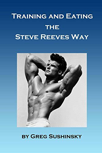 Training And Eating The Steve Reeves Way English Edition