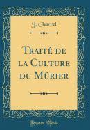 Traite De La Culture Du Murier Classic Reprint