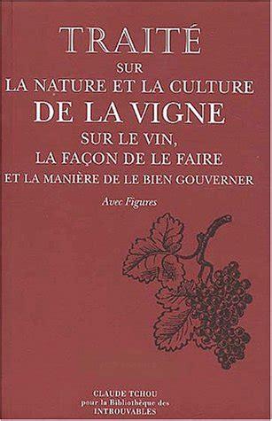 Traite Sur La Nature Et Sur La Culture De La Vigne Sur Le Vin La Facon De Le Faire T 1 Ed 1759