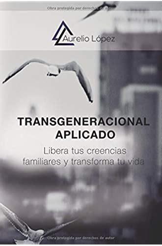 Transgeneracional Aplicado Libera Tus Creencias Familiares Y Transforma Tu Vida Biblioteca Aurelio Lopez No 1