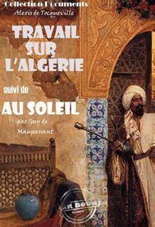 Travail Sur L Algerie Suivi De Au Soleil Maupassant Edition Integrale Voyages Et Decouvertes French Edition