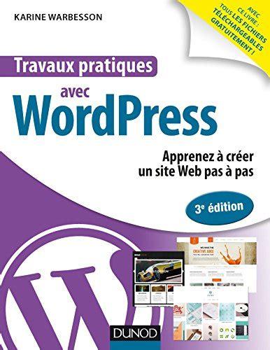 Travaux Pratiques Avec Wordpress 3e Ed Apprenez A Creer Un Site Web Pas A Pas