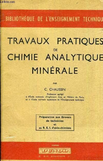 Travaux Pratiques De Chimie Analytique Minerale Preparation Aux Brevets De Technicien Et Au B E I Daide Chimiste