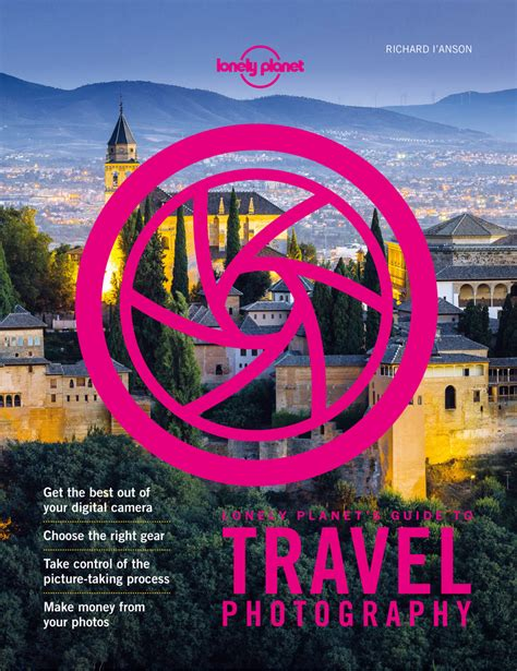 Travel Photography A Guide To Taking Better Pictures Lonely Planet How To Guides