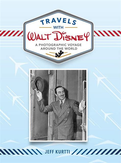 Travels with Walt Disney ; A Photographic Voyage Around the World (Disney Editions Deluxe)