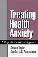 Treating Health Anxiety A Cognitive Behavioral Approach English Edition