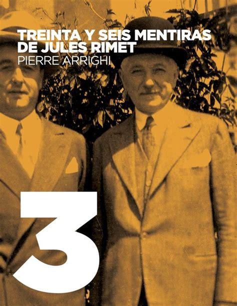 Treinta Y Seis Mentiras De Jules Rimet La Otra Historia Del Futbol