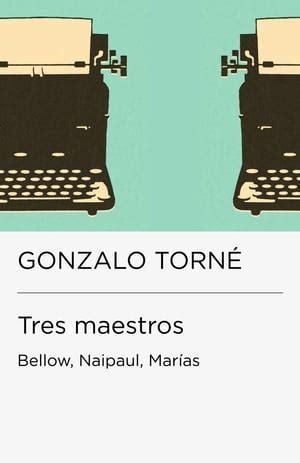 Tres Maestros Bellow Naipaul Marias Coleccion Endebate