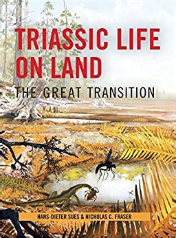 Triassic Life On Land The Great Transition The Critical Moments And Perspectives In Earth History And Paleobiology English Edition