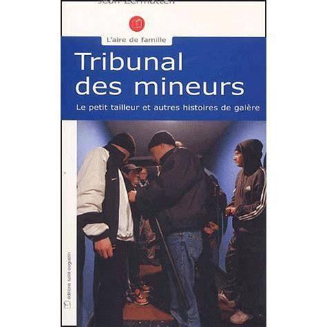 Tribunal Des Mineurs Le Petit Tailleur Et Autres Histoires De Galere