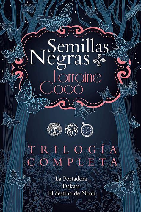 Trilogia Serie Semillas Negras La Portadora Dakata El Destino De Noah