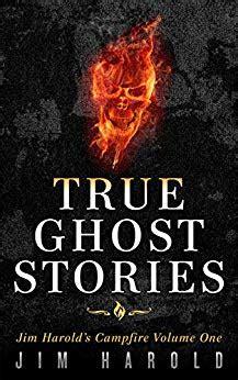 True Ghost Stories Jim Harold S Campfire 1 English Edition