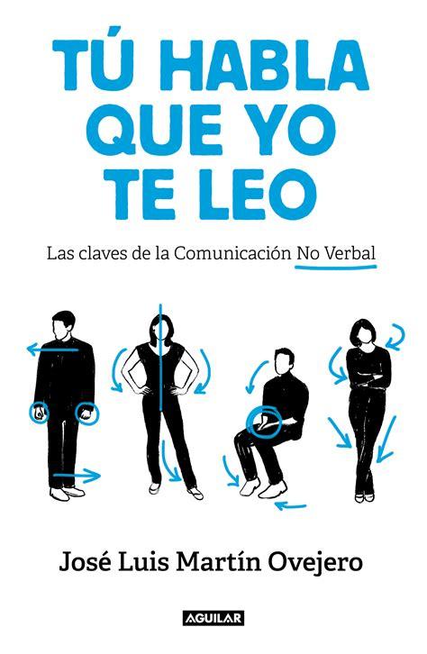 Tu Habla Que Yo Te Leo Las Claves De La Comunicacion No Verbal Tendencias
