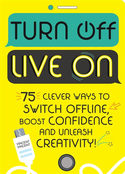 Turn Off Live On 75 Clever Ways To Switch Offline Boost Your Confidence And Unleash Your Creativity