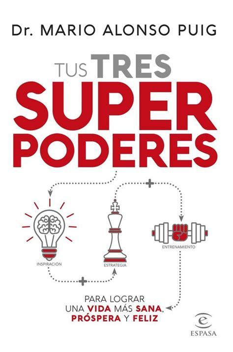 Tus Tres Superpoderes Para Lograr Una Vida Mas Sana Prospera Y Feliz F Coleccion