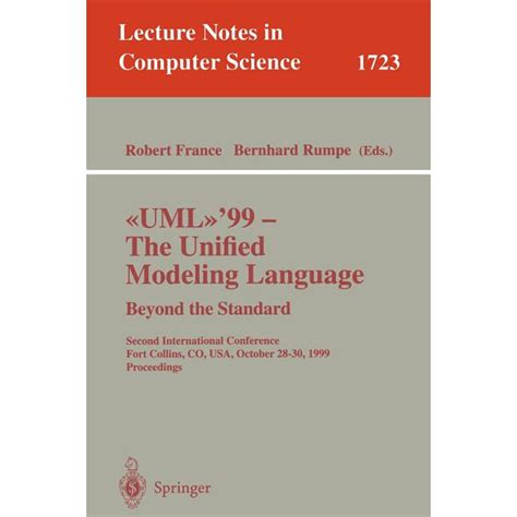 UML'99 - The Unified Modeling Language. Beyond the Standard: Second International Conference, Fort Collins, Co, USA, October 28-30, 1999, Proceedings