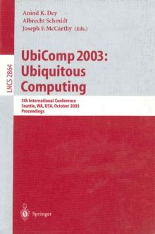 Ubicomp 2003 Ubiquitous Computing 5th International Conference Seattle Wa Usa October 12 15 2003 Proceedings Lecture Notes In Computer Science