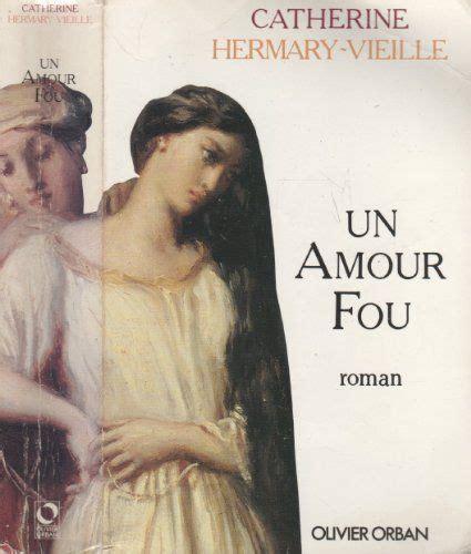 Un Amour Fou Prix Maison De La Presse 1991