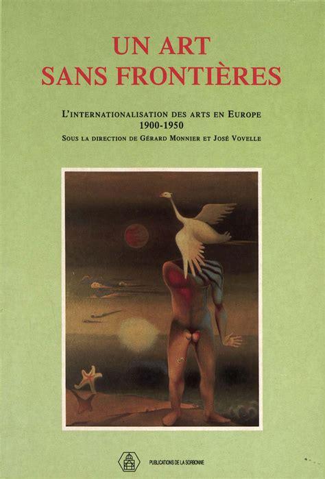 Un Art Sans Frontieres Linternationalisation Des Arts En Europe 1900 1950