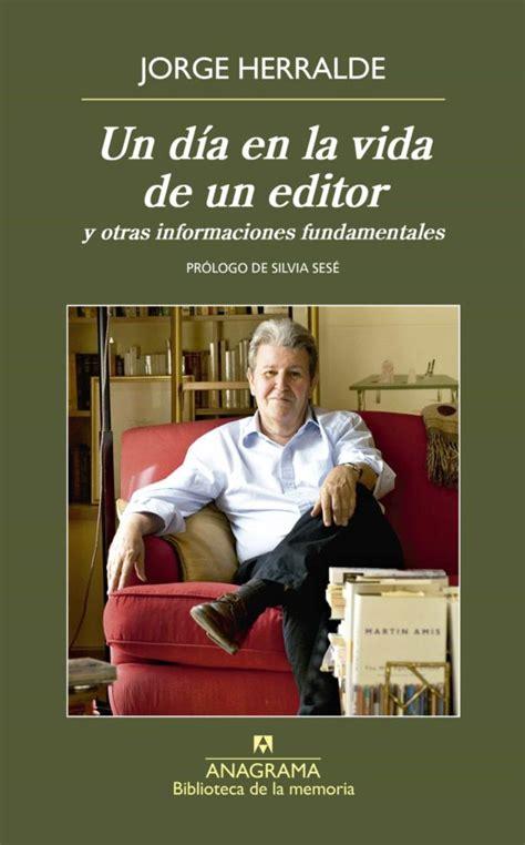 Un Dia En La Vida De Un Editor Y Otras Informaciones Fundamentales Biblioteca De La Memoria