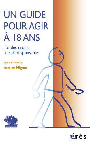 Un Guide Pour Agir A 18 Ans J Ai Des Droits Je Suis Responsable