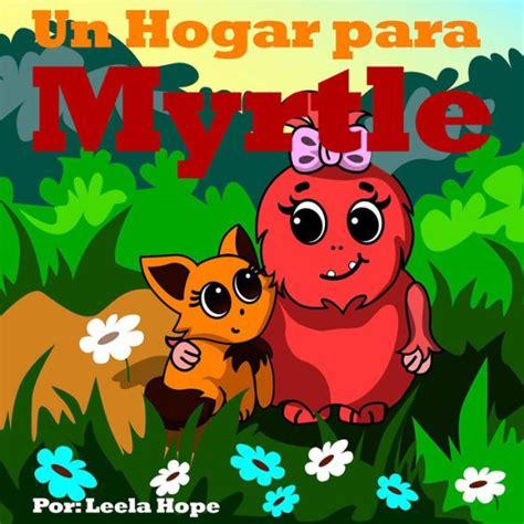 Un Hogar Para Myrtle Libros Para Ninos En Espanol Children S Books In Spanish No 1
