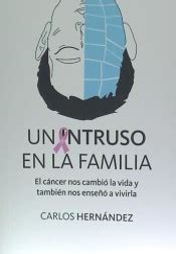 Un Intruso En La Familia El Cancer Nos Cambio La Vida Y Tambien Nos Enseno A Vivirla