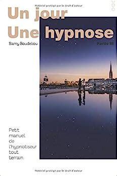 Un Jour Une Hypnose Partie Iii Le Petit Manuel De L Hypnotiseur Tout Terrain