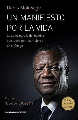 Un Manifiesto Por La Vida La Autobiografia Del Hombre Que Lucha Por Las Mujers En El Congo Prologo De Xavier Aldekoa Huellas