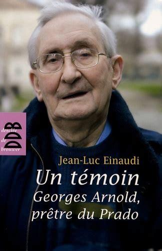 Un Temoin Georges Arnold Pretre Du Prado