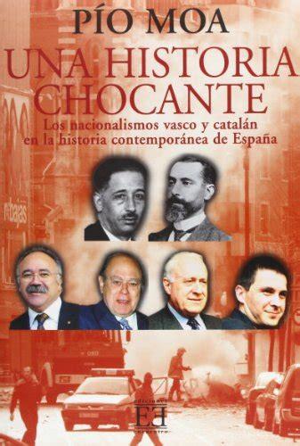 Una Historia Chocante Los Nacionalismos Vasco Y Catalan En La Historia Contemporanea De Espana Ensayo