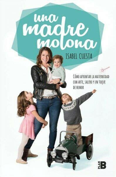 Una Madre Molona Como Afrontar La Maternidad Con Arte Salero Y Un Toque De Humor