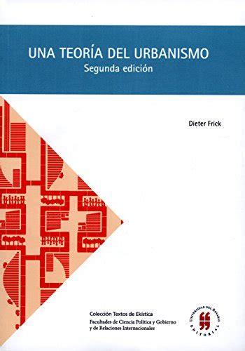 Una Teoria Del Urbanismo Acerca De La Organizacion Constructivo Espacial De Ciudad Segunda Edicion Textos De Ekistica No 1