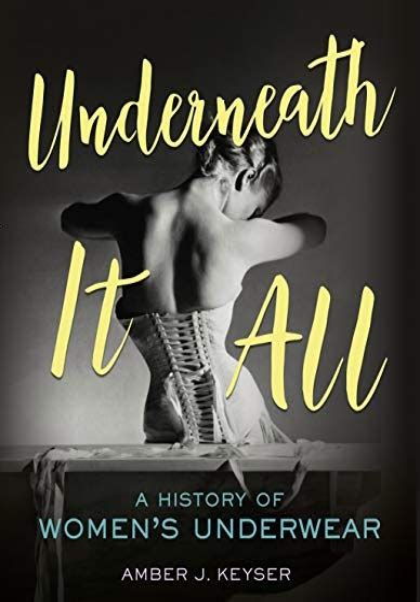 Underneath It All A History Of Women S Underwear English Edition